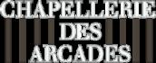 La Chapellerie des Arcades